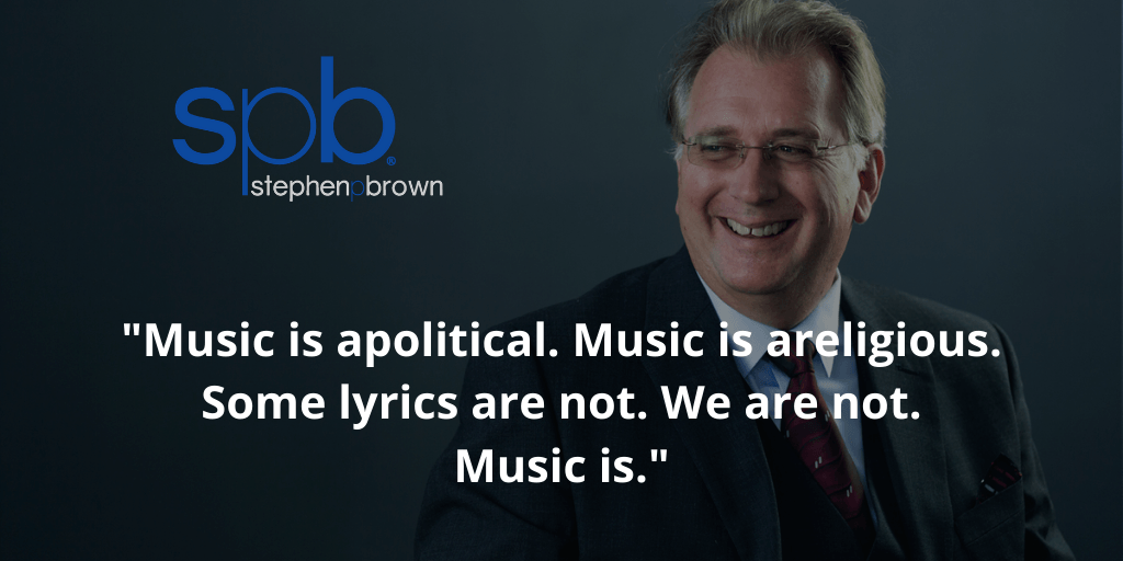 Music is apolitical. Music is areligious. Some lyrics are not. We are not. Music is.